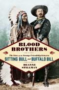 Blood Brothers The Story of the Strange Friendship between Sitting Bull & Buffalo Bill