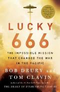Lucky 666 The Impossible Mission That Changed the War in the Pacific