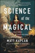 Science of the Magical From the Holy Grail to Love Potions to Superpowers