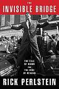 Invisible Bridge The Fall of Nixon & the Rise of Reagan