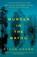 Murder in the Bayou Who Killed the Women Known as the Jeff Davis 8