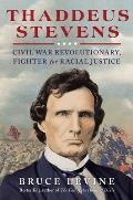 Thaddeus Stevens Civil War Revolutionary Fighter for Racial Justice