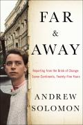 Far & Away Reporting from the Brink of Change Seven Continents Twenty Five Years