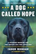 Dog Called Hope The Special Forces Wounded Warrior & the Dog Who Dared to Love Him