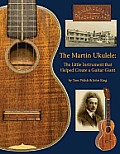 Martin Ukulele The Little Instrument That Helped Create a Guitar Giant