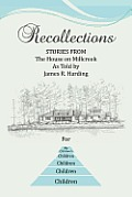 Recollections: Stories from the House on Millcreek as Told by James R. Harding