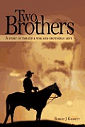 Two Brothers: A Story of the Civil War and Brotherly Love