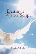 Destiny's Written Script: Unlocking the Mystery to the Paths of Your Life