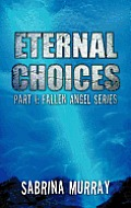 Eternal Choices: Part I: Fallen Angel Series