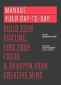 Manage Your Day To Day Build Your Routine Find Your Focus & Sharpen Your Creative Mind