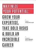 Maximize Your Potential Cultivate Your Craft Take New Risks & Build Your Creative Career