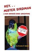 Hey Mister Birdman: A Bus Driver's Bird Adventure