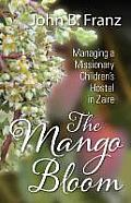 The Mango Bloom: Managing a Missionary Children's Hostel in Zaire