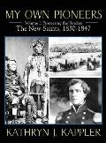 My Own Pioneers 1830-1918: Volume I, Pioneering the Borders - The New Saints 1830-1847