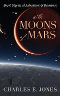 The Moons of Mars: Short Stories of Adventure & Romance
