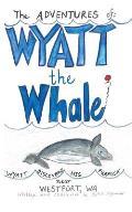 The ADVENTURES of: WYATT the Whale: WYATT DISCOVERS HIS PURPOSE NEAR WESTPORT, WA