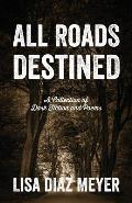 All Roads Destined: A Collection of Dark Fiction and Poems