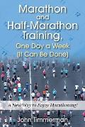 Marathon and Half-Marathon Training, One Day a Week (It Can Be Done): A New Way to Enjoy Marathoning!