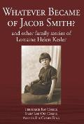 Whatever Became of Jacob Smith? and other family stories of Lorraine Helen Kesler