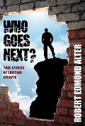 Who Goes Next?: True Stories of Exciting Escapes