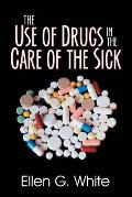 The Use of Drugs in the Care of the Sick