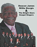 Deacon James Willie Sturgis & the Bright Stars Gospel Singers: & the Bright Stars Gospel Singers