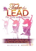 Take the Lead: Proactive Leadership for Girls to Discover & Realize their Dreams