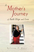 A Mother's Journey of Faith Hope and Love