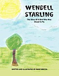 Wendell Starling: The Story of a Bird Who Was Afraid to Fly
