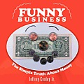 Funny Business: The Simple Truth about Money