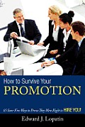 How to Survive Your Promotion: 85 Sure-Fire Ways to Prove They Were Right to Hire You!