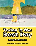 Today Is the Best Day: And Tomorrow Will Be Even Better