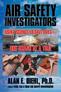 Air Safety Investigators: Using Science to Save Lives-One Crash at a Time