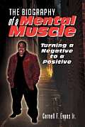 The Biography of a Mental Muscle: Turning a Negative to a Postive