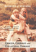 Cancer, Courage and Collateral Damage: An Inspiring Story of Resilience, Hope and Determination