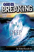 God Is Breaking Up the Deep: Rise Up from the Deep Into Your Place of Purpose.