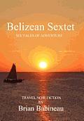Belizean Sextet: Six Tales of Adventure