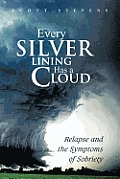 Every Silver Lining Has a Cloud Relapse & the Symptoms of Sobriety