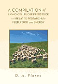 A Compilation of Ligno-Cellulose Feedstock and Related Research for Feed, Food and Energy