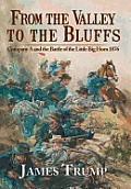 From the Valley to the Bluffs: Company A and the Battle of the Little Big Horn 1876