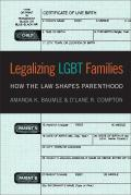 Legalizing Lgbt Families: How the Law Shapes Parenthood