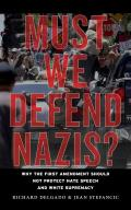 Must We Defend Nazis Why the First Amendment Should Not Protect Hate Speech & White Supremacy