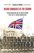 Negro Comrades of the Crown: African Americans and the British Empire Fight the U.S. Before Emancipation