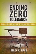 Ending Zero Tolerance The Crisis of Absolute School Discipline