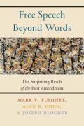 Free Speech Beyond Words The Surprising Reach of the First Amendment