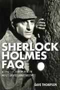 Sherlock Holmes FAQ All You Need to Know about the Worlds Greatest Private Detective