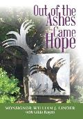 Out of the Ashes Came Hope: By Monsignor William J. Linder with Gilda Rogers