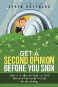 Get a Second Opinion Before You Sign: What to Do When the Bank Says 'No' ? How to Survive and Thrive with Private Lending.