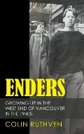 Enders: Growing up in the West End of Vancouver in the 1940S.