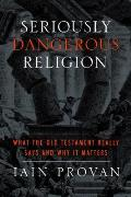 Seriously Dangerous Religion What The Old Testament Really Says & Why It Matters